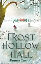 Frost Hollow Hall ebook by Emma Carroll