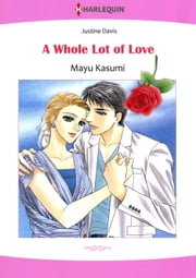 A WHOLE LOT OF LOVE (Harlequin Comics) - Harlequin Comics ebook by Justine Davis, Mayu Kasumi