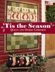 Tis the Season - Quilts and Other Comforts ebook by Shelley Wicks, Jeanne Large
