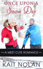 Once Upon A Snow Day (Meet Cute Romance) ebook by Kait Nolan
