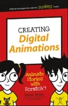 Creating Digital Animations - Animate Stories with Scratch! ebook by Derek Breen