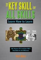 The Key Skill of All Skills - Learn How to Learn ebook by David Myers