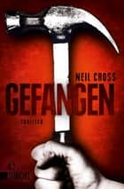 Gefangen - Thriller ebook by Neil Cross
