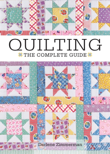 Quilting - The Complete Guide ebook by Darlene Zimmerman
