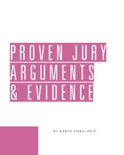 Proven Jury Arguments & Evidence ebook by Karen Lisko