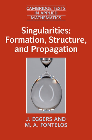 Singularities: Formation, Structure, and Propagation ebook by J. Eggers,M. A. Fontelos