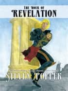 The Hour of Revelation - The Third Enthralling Sanctifier Shenaria Calvert Chronicle ebook by Steven Popper