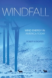 Windfall - Wind Energy in America Today ebook by Robert W. Righter