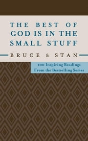 The Best of God Is in the Small Stuff - 100 Inspiring Readings from the Bestselling Series ebook by Bruce Bickel,Stan Jantz