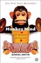 Monkey Mind - A Memoir of Anxiety ebook by Daniel Smith