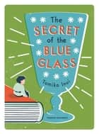The Secret of the Blue Glass ebook by Tomiko Inui,Ginny Tapley Takemori Ginny Tapley Takemori