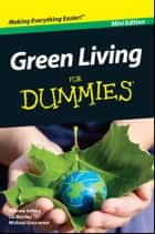 Green Living For Dummies, Mini Edition eBook by Yvonne Jeffery, Michael Grosvenor, Liz Barclay