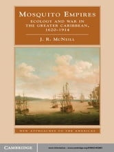 Mosquito Empires - Ecology and War in the Greater Caribbean, 1620–1914 ebook by J. R. McNeill