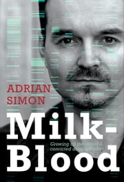 Milk-Blood - Growing up the son of a convicted drug trafficker ebook by Adrian Simon