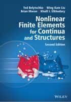 Nonlinear Finite Elements for Continua and Structures ebook by Ted Belytschko,Wing Kam Liu,Brian Moran,Khalil Elkhodary