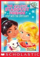Step Into the Spotlight!: A Branches Book (The Amazing Stardust Friends #1) ebook by Heather Alexander, Diane Le Feyer