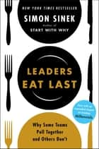 Leaders Eat Last - Why Some Teams Pull Together and Others Don't ebook by Simon Sinek