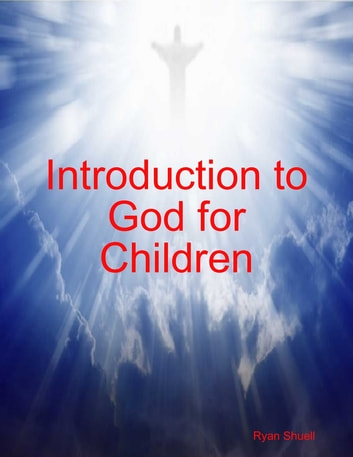 Introduction to God for Children ebook by Ryan Shuell