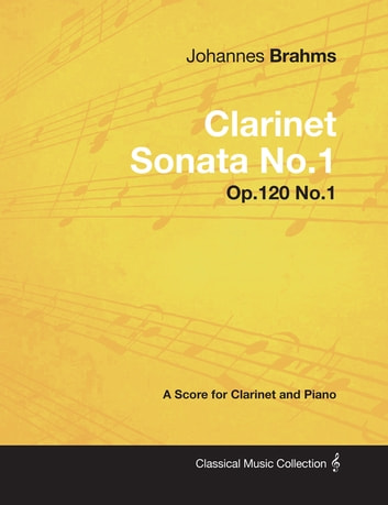 Johannes Brahms - Clarinet Sonata No.1 - Op.120 No.1 - A Score for Clarinet and Piano ebook by Johannes Brahms