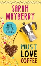 Must Love Coffee ebook by SARAH MAYBERRY