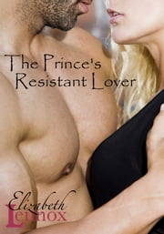 The Prince's Resistant Lover ebook by Elizabeth Lennox