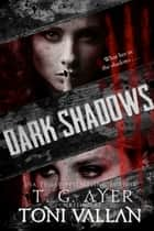Dark Shadows - A Psychological Horror ebook by T.G. Ayer, Toni Vallan