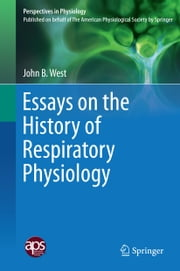 Essays on the History of Respiratory Physiology ebook by John B. West