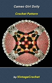 Cameo Girl Doily Vintage Crochet Pattern eBook ebook by Vintage Crochet