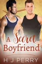 A Secret Boyfriend - Sky High Scaffolders, #4 ebook by H J Perry