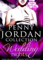 Wedding Nights: Woman to Wed? (The Bride's Bouquet, Book 1) / Best Man to Wed? (The Bride's Bouquet, Book 2) / Too Wise to Wed? (The Bride's Bouquet, Book 3) (Mills & Boon M&B) ebook by Penny Jordan
