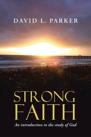 Strong Faith - An Introduction to the Study of God ebook by David Parker