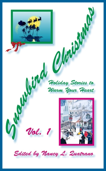 Snowbird Christmas - Holiday Stories to Warm Your Heart ebook by Nancy L. Quatrano