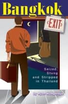 Bangkok Exit - Seized, Stung and Stripped in Thailand ebook by Ryan Humphreys