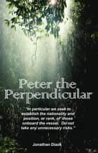 Peter the Perpendicular ebook by Jonathan Diack
