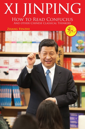Xi Jinping: How to Read Confucius and Other Chinese Classical Thinkers ebook by Fenzhi Zhang