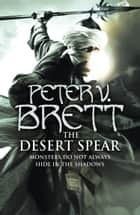 The Desert Spear (The Demon Cycle, Book 2) ebook by Peter V. Brett