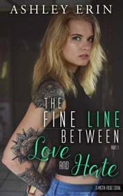 The Fine Line Between Love and Hate: part one - The Fine Line Between Love and Hate, #1 ebook by Ashley Erin