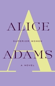 Superior Women - A Novel ebook by Alice Adams