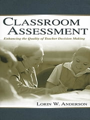 Classroom Assessment - Enhancing the Quality of Teacher Decision Making ebook by Lorin W. Anderson
