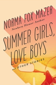 Summer Girls, Love Boys - And Other Stories 電子書 by Norma Fox Mazer