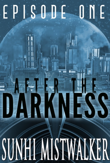 After The Darkness: Episode One ebook by SunHi Mistwalker