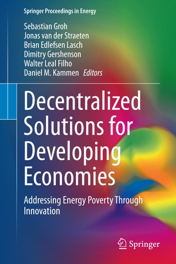 Decentralized Solutions for Developing Economies - Addressing Energy Poverty Through Innovation ebook by
