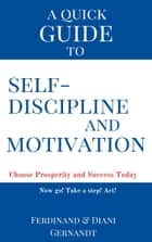 A Quick Guide to Self-discipline and Motivation ebook by Ferdinand Gernandt, Diani Gernandt