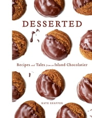 Desserted - Recipes and Tales from an Island Chocolatier ebook by Kate Shaffer,Linda Greenlaw