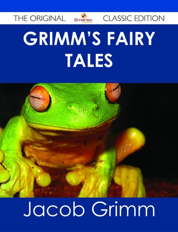Grimm's Fairy Tales - The Original Classic Edition ebook by Jacob Grimm