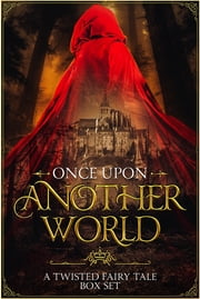 Once Upon Another World - A Twisted Fairy Tale Box Set ebook by Cassidy K. O'Connor, Monique Singleton, Joel Crofoot,...