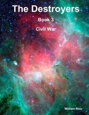 The Destroyers : Book 3: Civil War ebook by William Rice