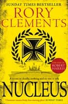 Nucleus - the gripping spy thriller for fans of ROBERT HARRIS ekitaplar by Rory Clements