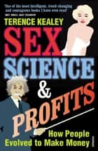 Sex, Science And Profits ebook by Terence Kealey
