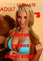 The Ultimate Adult Magazine #5 - Photos, Stories, Comic Strips ebook by Toni Lazenby